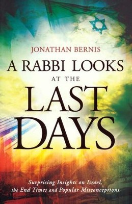 Rabbi Looks at the Last Days, A: Surprising Insights on Israel, the End Times and Popular Misconceptions - eBook  -     By: Jonathan Bernis