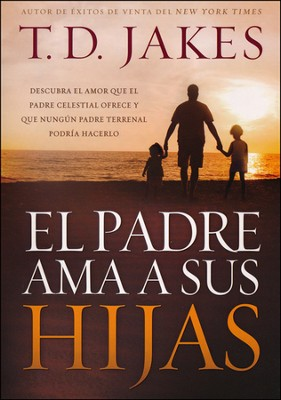 El Padre Ama a Sus Hijas  (Daddy Loves His Girls)   -     By: T.D. Jakes