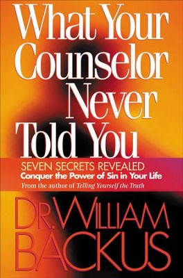 What Your Counselor Never Told You: Seven Secrets Revealed-Conquer the Power of Sin in Your Life - eBook  -     By: William Backus