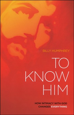 To Know Him: How Intimacy with God Changes Everything  -     By: Billy Humphrey