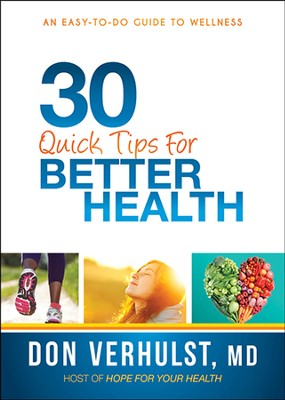 30 Quick Tips for Better Health: An Easy-To-Do Guide to Wellness  -     By: Don VerHulst