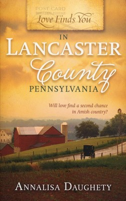 Love Finds You in Lancaster County, Pennsylvania  -     By: Annalisa Daughety