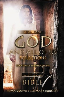 A Story of God and All of Us Reflections: 100 Daily Inspirations  Based on the Epic Miniseries, eBook  -     By: Mark Burnett & Roma Downey