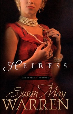 Heiress, Daughters of Fortune Series #1   -     By: Susan May Warren