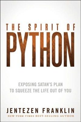 The Spirit of Python: Exposing Satan's Plan to Squeeze the Life Out of You                           -     By: Jentezen Franklin