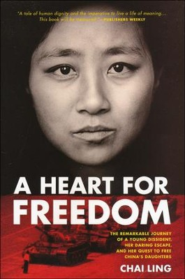 A Heart for Freedom: The Remarkable Journey of a Young Dissident, Her Daring Escape, and Her Quest   -     By: Chai Ling