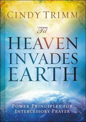 'Til Heaven Invades Earth: Power Principles About Praying for Others  -     By: Cindy Trimm
