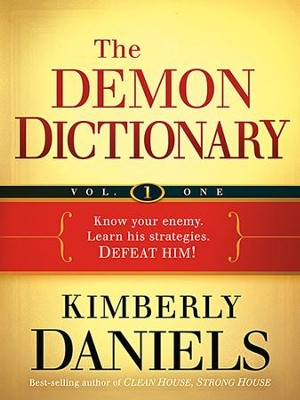 The Demon Dictionary: Know Your Enemy. Learn his Strategies. DEFEAT HIM!  -     By: Kim Daniels