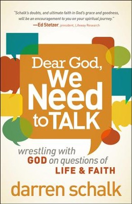 Dear God, We Need to Talk: Wrestling with God on Questions of Life & Faith  -     By: Darren Schalk