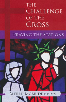 The Challenge of the Cross: Praying the Stations  -     By: Alfred McBride
