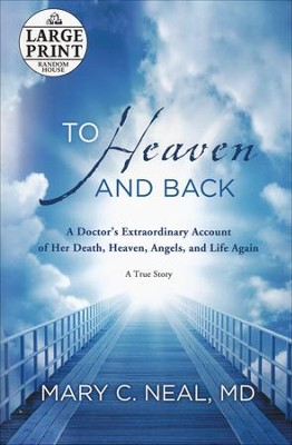 To Heaven and Back: A Doctor's Extraordinary Account of Death, Heaven, Angels and Life Again: A True Story Lgpt  -     By: Mary C. Neal