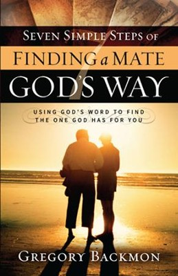 Seven Simple Steps of Finding a Mate God's Way   -     By: Gregory Backmon