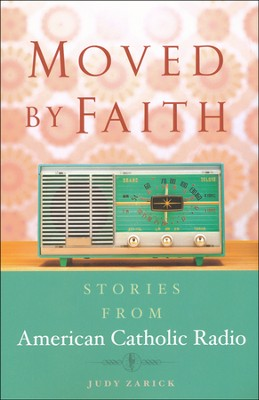 Moved By Faith: Stories from American Catholic Radio  -     By: Judy Zarick