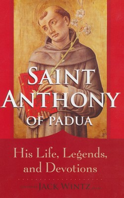 Saint Anthony of Padua: His Life, Legends and Devotions  -     By: Jack Wintz