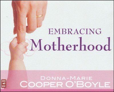 Embracing Motherhood, Audio CD  -     By: Donna-Marie O'Boyle
