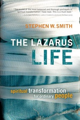 The Lazarus Life: Spiritual Transformation for Ordinary People - eBook  -     By: Stephen W. Smith