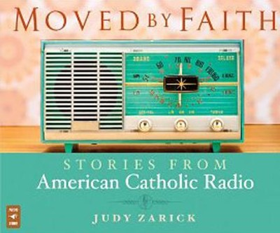 Moved by Faith: Stories from American Catholic Radio, Audio CD  -     By: Judy Zarick