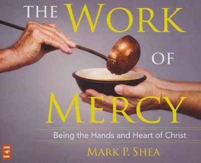 The Work of Mercy: Being the Hands and Heart of Christ, Audio CD  -     By: Mark Shea