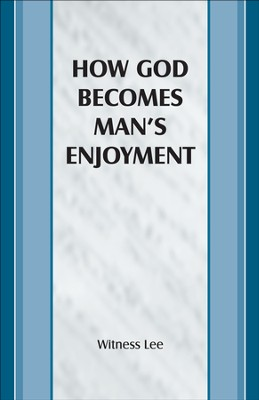 How God Becomes Man's Enjoyment   -     By: Witness Lee