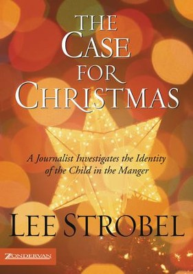 The Case for Christmas: A Journalist Investigates the Identity of the Child in the Manger - eBook  -     By: Lee Strobel