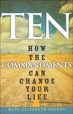 Ten: How the Commandments Can Change Your Life  -     By: Mary Elizabeth Sperry