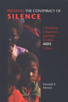 Breaking the Conspiracy of Silence: Christian Churches and the Global AIDS Crisis  -     By: Donald E. Messer