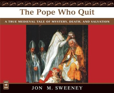 The Pope Who Quit: A True Medieval Tale of Mystery, Death and Salvation, Audiobook  -     By: Jon M. Sweeney