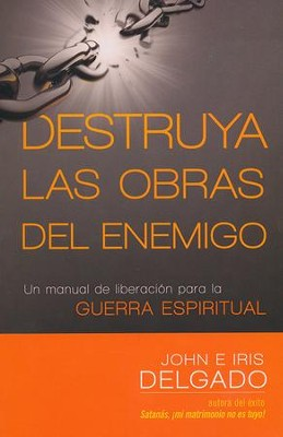 Destruya las Obras del Enemigo  (Destroy the Works of the Enemy)  -     By: Iris Delgado, John Delgado