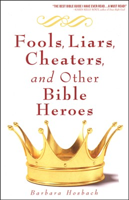 Fools, Liars, Cheaters, and Other Bible Heroes  -     By: Barbara Hosbach