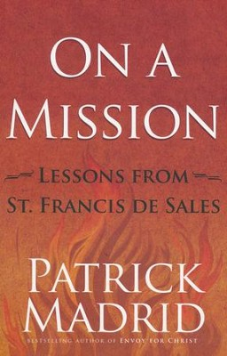 On a Mission: Lessons from St. Francis De Sales   -     By: Patrick Madrid