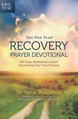 The One Year Recovery Prayer Devotional: 365 Daily Meditations toward Discovering Your True Purpose  -     By: Katie Brazelton