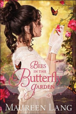 Bees in the Butterfly Garden, Gilded Legacy Series #1   -     By: Maureen Lang