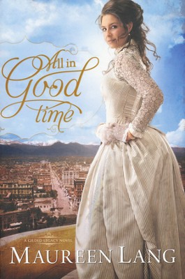 All in Good Time, Gilded Legacy Series #2   -     By: Maureen Lang