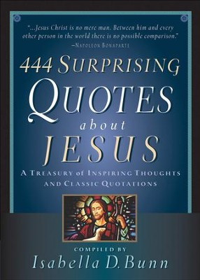 444 Surprising Quotes About Jesus: A Treasury of Inspiring Thoughts and Classic Quotations - eBook  -     By: Isabella Bunn