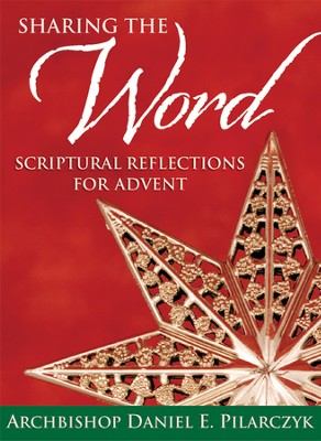 Sharing the Word: Scriptural Reflections for Advent  -     By: Daniel Pilarczyk