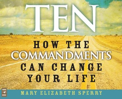 Ten: How the Commandments Can Change Your Life, Audio CD  -     By: Mary Elizabeth Sperry