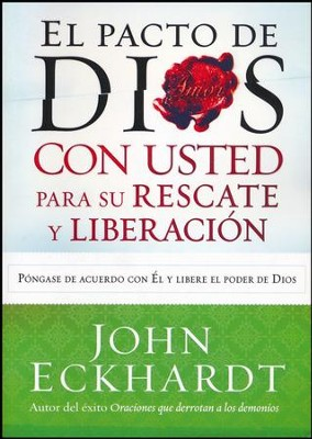 El Pacto de Dios con Usted Para su Rescate y Liberación  (God's Covenant With You for Deliverance and Freedom)   -     By: John Eckhardt