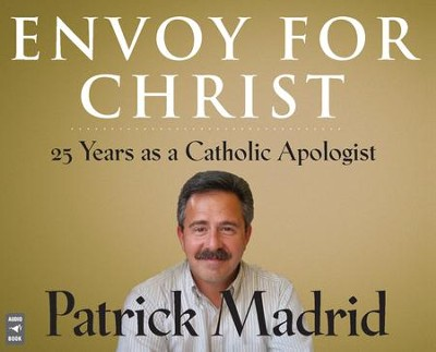 Envoy for Christ: 25 Years as a Catholic Apologist, Audio CD  -     By: Patrick Madrid