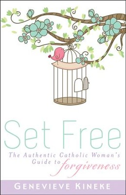 Set Free: The Authentic Catholic Woman's Guide to Forgiveness  -     By: Genevieve Kineke