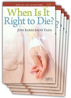 When is it Right to Die? Pamphlet - 5 Pack  -     By: Joni Eareckson Tada