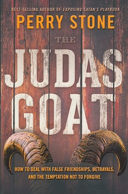 The Judas Goat: How to Deal with False Friendships, Betrayals, and the Temptation Not to Forgive  -     By: Perry Stone