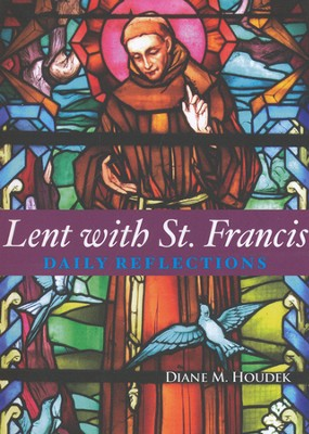 Lent With St. Francis: Daily Reflections  -     By: Diane M. Houdek