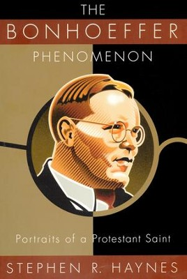 The Bonhoeffer Phenomenon: Portraits of a Protestant Saint - Slightly Imperfect  -     By: Stephen R. Haynes
