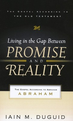 Living in the Gap Between Promise and Reality: The Gospel According to Abraham  -     By: Iain M. Duguid
