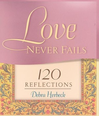 Love Never Fails: 120 Reflections  -     By: Debra Herbeck