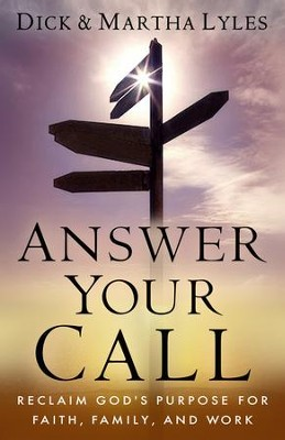 Answer Your Call: Reclaim God's Purpose for Faith, Family, and Work  -     By: Dick Lyles, Martha Lyles