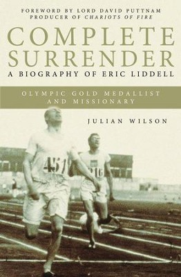 Complete Surrender: Complete Surrender, Biography Of Eric Liddell - eBook  -     By: Julian Wilson