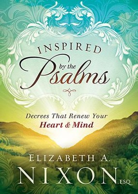 Inspired by the Psalms: Decrees that Renew your Heart and Mind  -     By: Elizabeth A. Nixon