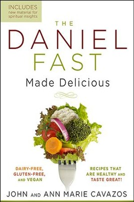 The Daniel Fast Made Delicious: Healthy, Dairy-Free, Gluten Free & Vegan Recipes That Taste Great! Revised  -     By: John Cavazos, Ann Marie Cavazos