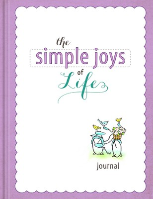 The Simple Joys of Life Journal: Heartwarming Inspiration to Celebrate Your Life  -